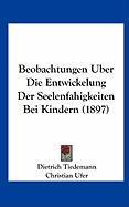 Beobachtungen Uber Die Entwickelung Der Seelenfahigkeiten Bei Kindern (1897)