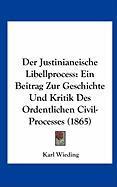 Der Justinianeische Libellprocess: Ein Beitrag Zur Geschichte Und Kritik Des Ordentlichen Civil-Processes (1865) - Wieding, Karl