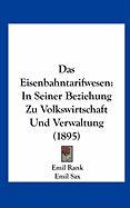 Das Eisenbahntarifwesen: In Seiner Beziehung Zu Volkswirtschaft Und Verwaltung (1895) - Rank, Emil; Sax, Emil