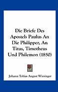 Die Briefe Des Apostels Paulus an Die Philipper, an Titus, Timotheus Und Philemon (1850)