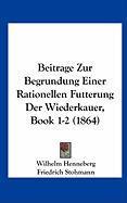 Beitrage Zur Begrundung Einer Rationellen Futterung Der Wiederkauer, Book 1-2 (1864)