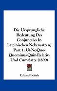 Die Ursprungliche Bedeutung Des Conjunctivs in Lateinischen Nebensatzen, Part 1: UT-Ne-Quo-Quominus-Quin-Relativ-Und Cum-Satze (1899) - Bottek, Eduard