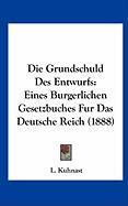 Die Grundschuld Des Entwurfs: Eines Burgerlichen Gesetzbuches Fur Das Deutsche Reich (1888)
