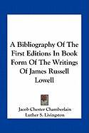 A Bibliography of the First Editions in Book Form of the Writings of James Russell Lowell - Chamberlain, Jacob Chester