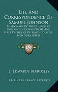 Life and Correspondence of Samuel Johnson: Missionary of the Church of England in Connecticut and First President of Kings College, New York (1874) - Beardsley, E. Edwards