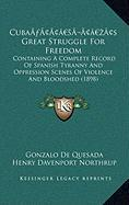Cubaa Acentsacentsa A-Acentsa Acentss Great Struggle for Freedom: Containing a Complete Record of Spanish Tyranny and Oppression Scenes of Violence an - de Quesada, Gonzalo; Northrop, Henry Davenport