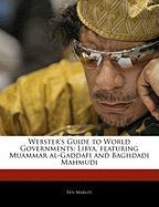 Webster's Guide to World Governments: Libya, Featuring Muammar Al-Gaddafi and Baghdadi Mahmudi - Marley, Ben