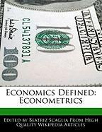 Economics Defined: Econometrics - Monteiro, Bren; Scaglia, Beatriz