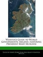 Webster's Guide to World Governments: Ireland, Featuring President Mary McAleese - Marley, Ben; Dobbie, Robert