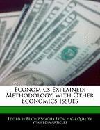 Economics Explained: Methodology, with Other Economics Issues - Monteiro, Bren