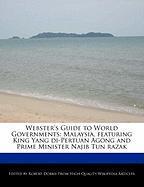 Webster's Guide to World Governments: Malaysia, Featuring King Yang Di-Pertuan Agong and Prime Minister Najib Tun Razak - Marley, Ben; Dobbie, Robert