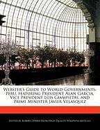 Webster's Guide to World Governments: Peru, Featuring President Alan Garcia, Vice President Luis Giampietri, and Prime Minister Javier Velasquez - Marley, Ben