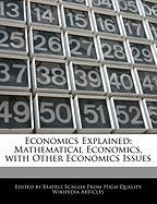 Economics Explained: Mathematical Economics, with Other Economics Issues - Monteiro, Bren