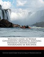 Webster's Guide to World Governments: Argentina, Featuring President Cristina Elizabet Fern Ndez de Kirchner - Marley, Ben; Dobbie, Robert