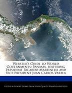 Webster's Guide to World Governments: Panama, Featuring President Ricardo Martinelli and Vice President Juan Carlos Varela - Marley, Ben; Dobbie, Robert