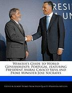 Webster's Guide to World Governments: Portugal, Featuring President Anibal Cavaco Silva and Prime Minister Jose Socrates - Marley, Ben; Dobbie, Robert