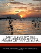 Webster's Guide to World Governments: Brazil, Featuring President Luiz Inacio Lula Da Silva - Marley, Ben