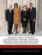 Webster's Guide to World Governments: Finland, Featuring President Tarja Halonen and Prime Minister Mari Johanna Kiviniemi - Marley, Ben; Dobbie, Robert