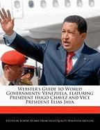 Webster's Guide to World Governments: Venezuela, Featuring President Hugo Chavez and Vice President Elias Jaua - Marley, Ben