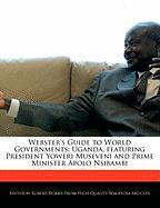 Webster's Guide to World Governments: Uganda, Featuring President Yoweri Museveni and Prime Minister Apolo Nsibambi - Marley, Ben; Dobbie, Robert