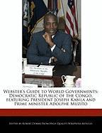 Webster's Guide to World Governments: Democratic Republic of the Congo, Featuring President Joseph Kabila and Prime Minister Adolphe Muzito - Marley, Ben; Dobbie, Robert