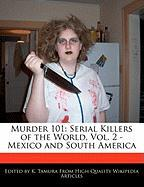 Murder 101: Serial Killers of the World, Vol. 2 - Mexico and South America - Cleveland, Jacob; Tamura, K.
