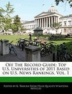 Off the Record Guide: Top U.S. Universities of 2011 Based on U.S. News Rankings, Vol. 1 - Cleveland, Jacob; Tamura, K.