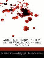 Murder 101: Serial Killers of the World, Vol. 4 - Asia and India - Cleveland, Jacob; Tamura, K.
