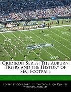 Gridiron Series: The Auburn Tigers and the History of SEC Football - Hutton, Courtney