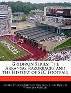 Gridiron Series: The Arkansas Razorbacks and the History of SEC Football - Hutton, Courtney
