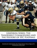 Gridiron Series: The Vanderbilt Commodores and the History of SEC Football - Hutton, Courtney
