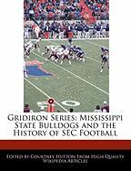 Gridiron Series: Mississippi State Bulldogs and the History of SEC Football - Hutton, Courtney