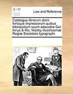 Catalogus Librorum Domi Forisque Impressorum Quibus Bibliopolium Suum Adauxre Gul. Innys & Ric. Manby Illustrissim] Regi] Societatis Typographi.