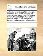 Authentic Adventures of the Celebrated Countess de La Motte. Including the Fraudulent Transaction with Cardinal de Rohan. Translated from the French. - Multiple Contributors, See Notes