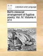 Bell's Classical Arrangement of Fugitive Poetry. Vol. IV. Volume 4 of 4 - Multiple Contributors, See Notes