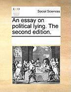 An Essay on Political Lying. the Second Edition. - Multiple Contributors, See Notes