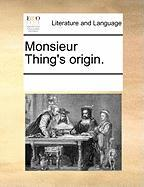Monsieur Thing's Origin. - Multiple Contributors, See Notes