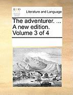 The Adventurer. ... a New Edition. Volume 3 of 4 - Multiple Contributors, See Notes