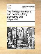The Treaty-- Its Merits and Demerits Fairly Discussed and Displayed. - Multiple Contributors, See Notes
