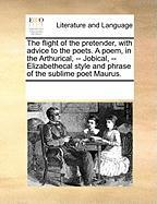 The Flight of the Pretender, with Advice to the Poets. a Poem, in the Arthurical, -- Jobical, -- Elizabethecal Style and Phrase of the Sublime Poet Ma - Multiple Contributors, See Notes