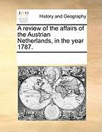 A Review of the Affairs of the Austrian Netherlands, in the Year 1787. - Multiple Contributors, See Notes