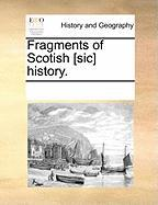 Fragments of Scotish [Sic] History. - Multiple Contributors, See Notes
