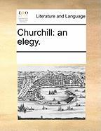 Churchill: An Elegy. - Multiple Contributors, See Notes