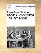 Female Artifice; Or, Charles F-X Outwitted. the Third Edition. - Multiple Contributors, See Notes