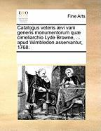 Catalogus Veteris ]Vi Varii Generis Monumentorum Qu] Cimeliarchio Lyde Browne, ... Apud Wimbledon Asservantur, 1768. - Multiple Contributors, See Notes