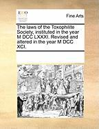 The Laws of the Toxophilite Society, Instituted in the Year M DCC LXXXI. Revised and Altered in the Year M DCC XCI. - Multiple Contributors, See Notes