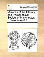 Memoirs of the Literary and Philosophical Society of Manchester. ... Volume 4 of 5 - Multiple Contributors, See Notes