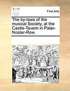The By-Laws of the Musical Society, at the Castle-Tavern in Pater-Noster-Row. - Multiple Contributors, See Notes