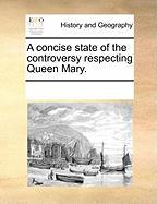 A Concise State of the Controversy Respecting Queen Mary. - Multiple Contributors, See Notes