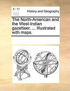 The North-American and the West-Indian Gazetteer. ... Illustrated with Maps. - Multiple Contributors, See Notes